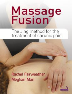 Massage Fusion: The JING method for the treatment of chronic pain by Rachel Fairweather and Meghan Mari